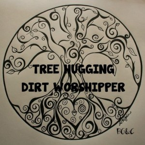 Tree Hugging Dirt Worshipper